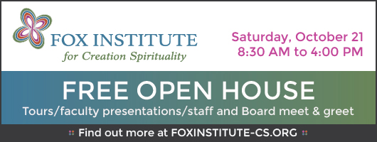 Fox Institute for Creation Spirituality, FREE OPEN HOUSE 10/21/2017
